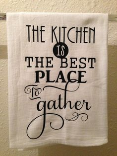 Kitchen Towel - The Kitchen Is The Best Place To Gather - Funny Home decor - Humorous Gift - Kitchen Sayings - Flower Sack Dish Towel Kitchen Quotes, Kitchen Humor, Funny Kitchen, Dish Towels, Tea Towels, Hand Towels, Funny Home Decor, Kitchen Vinyl, Vinyl Quotes