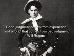 will rogers, quotes, sayings, meaningful, judgment, experience