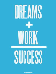 Dreams + Work = Success. #inspiration #motivation #blue