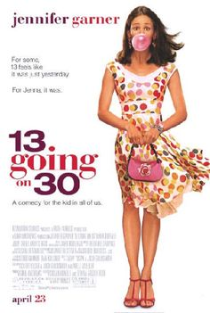 13 going on 30 - So important what this movie has to say about the high school experience. Such a fan of Jennifer Garner.