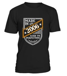 # Made in 2006 aged to perfections .  Maximum 800  characters Made in 2006 aged to perfectionsLimited Edition. Not available in storesMore years click here: https://www.teezily.com/stores/birthday-giftsClick the GREEN BUTTON, select your style, color and order. T-shirt, Long Sleeve and Hoodie available in multiple colors