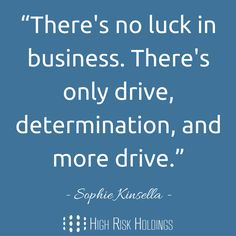 """""""There's no luck in business..."""" - Sophie Kinsella"""