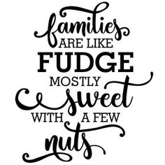 Silhouette Design Store: Families Are Like Fudge Nuts Silhouette Vinyl, Silhouette Cameo Projects, Silhouette Design, Silhouette Studio, Best Embroidery Machine, Circuit Projects, Diy Projects, Unicorn Halloween, Card Sayings
