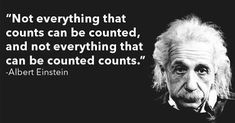 Not everything that can be counted counts, and not everything that counts can be counted. ~Albert Einstein #writeabook