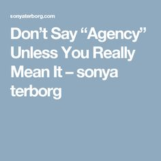 "Don't Say ""Agency"" Unless You Really Mean It – sonya terborg"