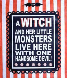A witch and her little monsters live here with one handsome devil! #halloween #trickortreat #orangeblack #stripes