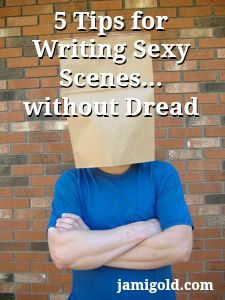 5 Tips for Writing Sexy Scenes...without Dread | Jami Gold | #writing