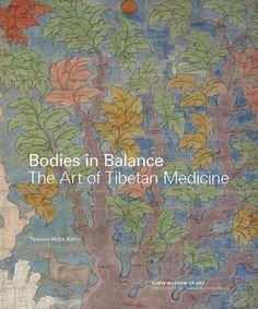 Bodies in balance : the art of Tibetan medicine / edited by Theresia Hofer.