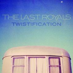The Last Royals / Twistification