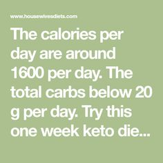 The calories per day are around 1600 per day. The total carbs below 20 g per day. Try this one week keto diet plan for one person.