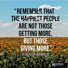 """""""Remember that the happiest people are not those getting more, but those giving more."""" -H. Jackson Brown, Jr. Some food for thought on #GivingTuesday. #quote"""