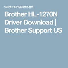 Brother HL-1270N Driver Download | Brother Support US