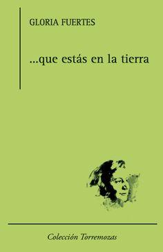 ...que estás en la tierra  Gloria Fuertes En este libro, como en todos los suyos, valdría recordar las palabras de su biógrafo José Luis Cano: «La originalidad de esta gran poeta, que es Gloria Fuertes, está en todo: en el talante y en la andadura, en el lenguaje y en el desgarro, en su forma de dirigirse al lector y en autorretratarse».