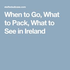When to Go, What to Pack, What to See in Ireland #irelandtravel