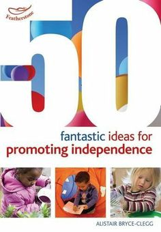 50 Fantastic ideas for Promoting Independence by Alistair Bryce-Clegg,