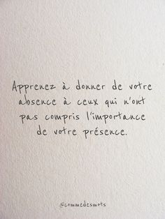 Apprenez à donner de votre absence Learn to give your absence to those who have not understood the importance of your presence. Words Quotes, Wise Words, Love Quotes, Sayings, Motivational Quotes, Inspirational Quotes, Burn Out, French Quotes, Sweet Words
