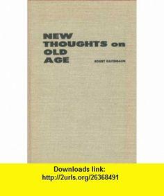 New Thoughts on Old Age Robert Kastenbaum ,   ,  , ASIN: B000SRUW9O , tutorials , pdf , ebook , torrent , downloads , rapidshare , filesonic , hotfile , megaupload , fileserve
