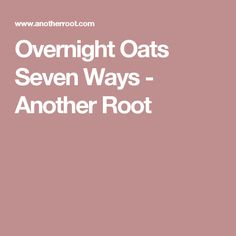 Overnight Oats Seven Ways - Another Root