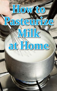 How to Pasteurize Milk at Home - Backyard Goats