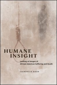 Humane Insight : Looking at Images of African American Suffering and Death (Hardcover) (Courtney Baker) African American Literature, African American Studies, Importance Of Ethics, Connecticut Colleges, Cultural Studies, Associate Professor, Anti Racism, African Diaspora, Book Lists