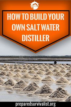 How To Build Your Own Salt Water Distiller - Prepared Survivalist Survival Food, Outdoor Survival, Survival Prepping, Survival Skills, Survival Hacks, Bushcraft Skills, Survival Items, Survival Stuff, Salt And Water