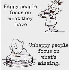 Happy People Focus On What They Have. Unhappy People Focus On What's Missing life quotes quotes quote life motivational quotes inspirational quotes about life life quotes and sayings life inspiring quotes life image quotes best life quotes quotes about life lessons