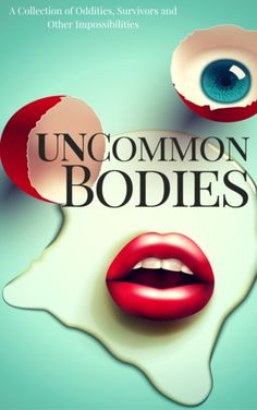 UnCommon Bodies: A Collection of Oddities, Survivors, and Other Impossibilities http://starrysbooks.blogspot.com/2015/11/spotlight-uncommon-bodies.html