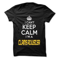 Keep Calm I am  Claims adjuster - Awesome Keep Calm  T Shirt, Hoodie, Sweatshirt