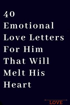 40 Emotional Love Letters For Him That Will Melt His Heart