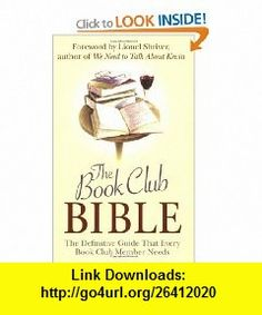The Book Club Bible The Definitive Guide That Every Book Club Member Needs (9781843172697) Lionel Shriver , ISBN-10: 1843172690  , ISBN-13: 978-1843172697 ,  , tutorials , pdf , ebook , torrent , downloads , rapidshare , filesonic , hotfile , megaupload , fileserve
