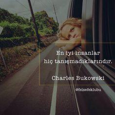 En iyi insanlar hiç tanışmadıklarındı. - Charles Bukowski