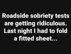 """Don't imbibe but I would fail this. Jus take me to the, """" hoosegow"""" Never could fold a fitted sheet even after watching a video numerous times. Funny Phrases, Funny Signs, It's Funny, Stupid Funny, Sarcastic Quotes, Funny Quotes, Funny Images, Funny Pictures, Belly Laughs"""