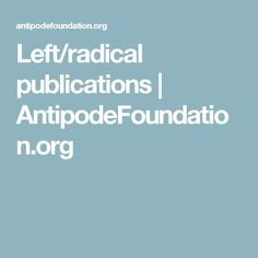 Left/radical publications | AntipodeFoundation.org
