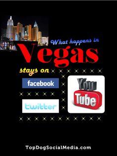 What happens in Vegas stay on facebook, twitter, youtube~Melonie Dodaro TopDogSocialMedia.com