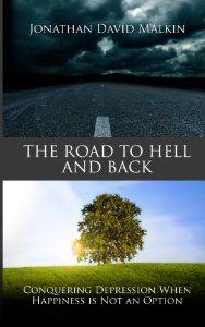 The Road to Hell and Back: Conquering #Depression When #Happiness is Not an Option by #Jonathan_David_Malkin | Mental Health
