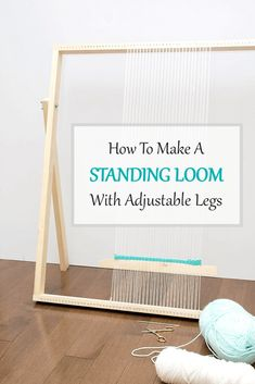 How To Make a Standing Loom With Adjustable Legs: This simple, straightforward DIY loom tutorial is intended to get you weaving in no time.