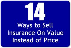 14 Ways to Sell Insurance on Value Instead of Price.