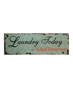 Look at this 'Laundry Today' Wall Sign on #zulily today!
