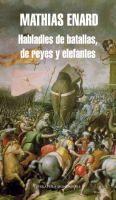 Habladles de batallas, de reyes y elefantes / Mathias Enard http://encore.fama.us.es/iii/encore/record/C__Rb2290508?lang=spi