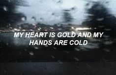 My heart is definitively gold most of the times. Lyrics by Halsey - Gasoline Lyrics Tumblr, Frases Tumblr, Tumblr Quotes, Falling In Reverse, Marina And The Diamonds, Lyric Quotes, Me Quotes, Qoutes, Grunge Quotes