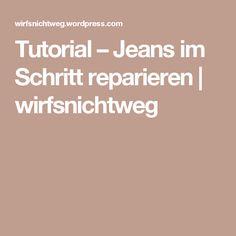 Tutorial – Jeans im Schritt reparieren | wirfsnichtweg