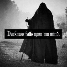 darkness falls upon my mind...