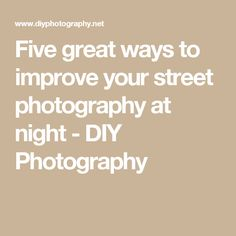 Five great ways to improve your street photography at night - DIY Photography