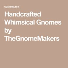 Handcrafted Whimsical Gnomes by TheGnomeMakers