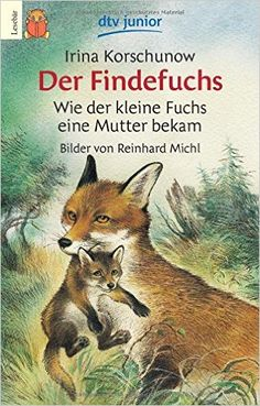 Der Findefuchs: Wie der kleine Fuchs eine Mutter bekam: Amazon.de: Irina Korschunow, Reinhard Michl: Bücher