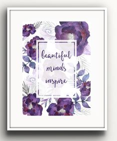 Purple, Grey, Silver, Floral, Beautiful Minds Inspire, Art Print, Motivational, Quote, Home Decor, Office Decor, Wall Art by Studio5565