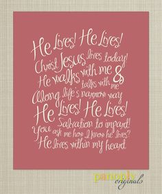 He lives! He lives! Christ Jesus lives today. He walks with me and he talks with me, along life's narrow way!  He lives! He lives! Salvation to impart!  You ask me how I know he lives?  He lives within my heart!