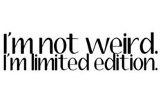 Yes I am and I will always be a limited addition