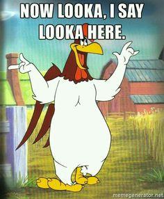 Foghorn Leghorn...gotta love a mouthy rooster.