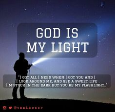 """That lyric is from """"Flashlight"""" by Jessie J But I think the meaning of this song is better if sing for God Because He is The Light of The World"""